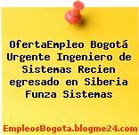 OfertaEmpleo Bogotá Urgente Ingeniero de Sistemas Recien egresado en Siberia Funza Sistemas