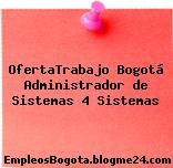 OfertaTrabajo Bogotá Administrador de Sistemas 4 Sistemas