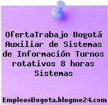 OfertaTrabajo Bogotá Auxiliar de Sistemas de Información Turnos rotativos 8 horas Sistemas