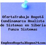 OfertaTrabajo Bogotá Cundinamarca Analista de Sistemas en Siberia Funza Sistemas