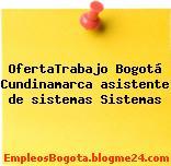 OfertaTrabajo Bogotá Cundinamarca asistente de sistemas Sistemas