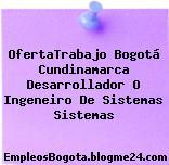 OfertaTrabajo Bogotá Cundinamarca Desarrollador O Ingeneiro De Sistemas Sistemas