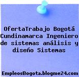OfertaTrabajo Bogotá Cundinamarca Ingeniero de sistemas análisis y diseño Sistemas