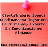 OfertaTrabajo Bogotá Cundinamarca Ingeniero De Sistemas, Experto En Comunicaciones Sistemas