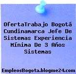 OfertaTrabajo Bogotá Cundinamarca Jefe De Sistemas Experiencia Mínima De 3 Años Sistemas