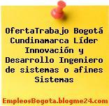 OfertaTrabajo Bogotá Cundinamarca Líder Innovación y Desarrollo Ingeniero de sistemas o afines Sistemas