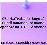 OfertaTrabajo Bogotá Cundinamarca sistema operativo AIX Sistemas