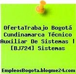 OfertaTrabajo Bogotá Cundinamarca Técnico Auxiliar De Sistemas   [BJ724] Sistemas