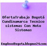 OfertaTrabajo Bogotá Cundinamarca Tecnico sistemas Con Moto Sistemas