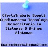 OfertaTrabajo Bogotá Cundinamarca Tecnologo Universitario En Sistemas O Afines Sistemas