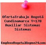 OfertaTrabajo Bogotá Cundinamarca V-170 Auxiliar Sistemas Sistemas