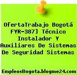 OfertaTrabajo Bogotá FYR-387] Técnico Instalador Y Auxiliares De Sistemas De Seguridad Sistemas