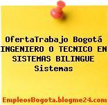 OfertaTrabajo Bogotá Ingeniero O Tecnico En Sistemas Bilingue Sistemas