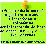OfertaTrabajo Bogotá Ingeniero Sistemas Electrónica o Telemática administración de base de datos OCP 11g o OCP 12c Sistemas