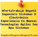 OfertaTrabajo Bogotá Ingeniero Sistemas O Electrónico Experiencia En Nuevas Tecnologías Agiles Sas Rpa Sistemas