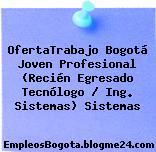 OfertaTrabajo Bogotá Joven Profesional (Recién Egresado Tecnólogo / Ing. Sistemas) Sistemas