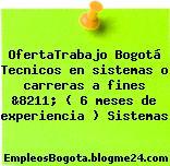 OfertaTrabajo Bogotá Tecnicos en sistemas o carreras a fines &8211; ( 6 meses de experiencia ) Sistemas