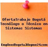 OfertaTrabajo Bogotá Tecnólogo o Técnico en Sistemas Sistemas