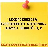 RECEPCIONISTA, EXPERIENCIA SISTEMAS, &8211; BOGOTÁ D.C