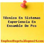 Técnico En Sistemas Experiencia En Ensamble De Pcs