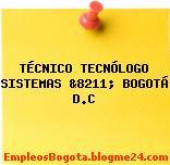 TÉCNICO, TECNÓLOGO SISTEMAS &8211; BOGOTÁ D.C