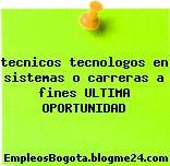 tecnicos tecnologos en sistemas o carreras a fines ULTIMA OPORTUNIDAD