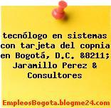 tecnólogo en sistemas con tarjeta del copnia en Bogotá, D.C. &8211; Jaramillo Perez & Consultores