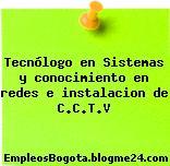 Tecnólogo en Sistemas y conocimiento en redes e instalacion de C.C.T.V