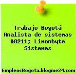 Trabajo Bogotá Analista de sistemas &8211; Limonbyte Sistemas