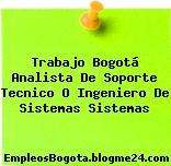 Trabajo Bogotá Analista De Soporte Tecnico O Ingeniero De Sistemas Sistemas