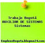Trabajo Bogotá AUXILIAR DE SISTEMAS Sistemas
