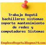 Trabajo Bogotá bachilleres sistemas soporte mantenimiento de redes y computadores Sistemas