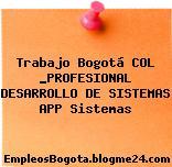 Trabajo Bogotá COL _PROFESIONAL DESARROLLO DE SISTEMAS APP Sistemas
