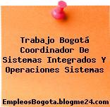 Trabajo Bogotá Coordinador De Sistemas Integrados Y Operaciones Sistemas