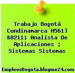 Trabajo Bogotá Cundinamarca H561] &8211; Analista De Aplicaciones : Sistemas Sistemas