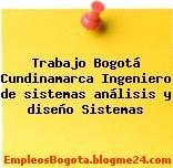 Trabajo Bogotá Cundinamarca Ingeniero de sistemas análisis y diseño Sistemas