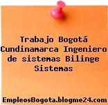 Trabajo Bogotá Cundinamarca Ingeniero de sistemas Bilinge Sistemas