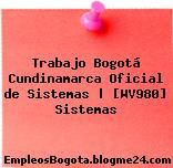 Trabajo Bogotá Cundinamarca Oficial de Sistemas | [WV980] Sistemas