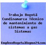 Trabajo Bogotá Cundinamarca Técnico de mantenimiento de sistemas a gas Sistemas