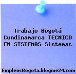Trabajo Bogotá Cundinamarca TECNICO EN SISTEMAS Sistemas