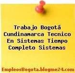 Trabajo Bogotá Cundinamarca Tecnico En Sistemas Tiempo Completo Sistemas