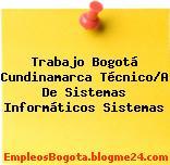 Trabajo Bogotá Cundinamarca Técnico/A De Sistemas Informáticos Sistemas