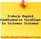 Trabajo Bogotá Cundinamarca Tecnólogo En Sistemas Sistemas