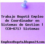 Trabajo Bogotá Empleo de Coordinador en Sistemas de Gestion | (CA-671) Sistemas