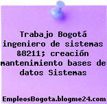 Trabajo Bogotá ingeniero de sistemas &8211; creación mantenimiento bases de datos Sistemas