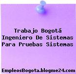 Trabajo Bogotá Ingeniero De Sistemas Para Pruebas Sistemas