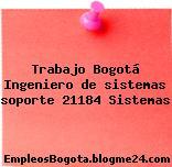 Trabajo Bogotá Ingeniero de sistemas soporte 21184 Sistemas