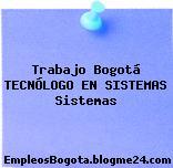 Trabajo Bogotá Tecnologo En Sistemas Sistemas