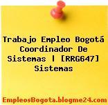 Trabajo Empleo Bogotá Coordinador De Sistemas   [RRG647] Sistemas