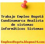 Trabajo Empleo Bogotá Cundinamarca Analista de sistemas informáticos Sistemas